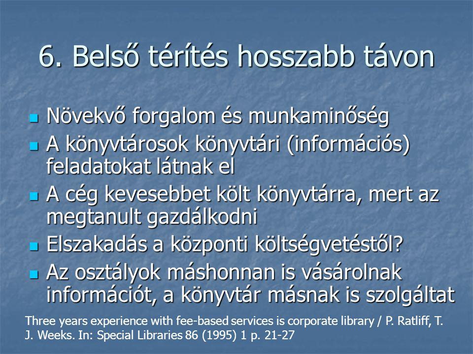 6. Belső térítés hosszabb távon Növekvő forgalom és munkaminőség Növekvő forgalom és munkaminőség A könyvtárosok könyvtári (információs) feladatokat l