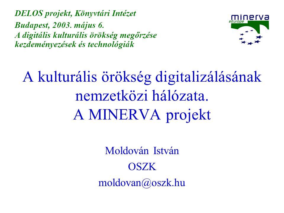 A kulturális örökség digitalizálásának nemzetközi hálózata. A MINERVA projekt Moldován István OSZK moldovan@oszk.hu DELOS projekt, Könyvtári Intézet B