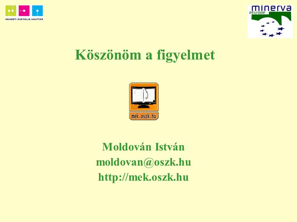 Köszönöm a figyelmet Moldován István moldovan@oszk.hu http://mek.oszk.hu