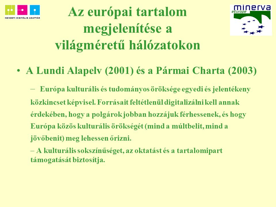 Az európai tartalom megjelenítése a világméretű hálózatokon A Lundi Alapelv (2001) és a Pármai Charta (2003) – Európa kulturális és tudományos öröksége egyedi és jelentékeny közkincset képvisel.