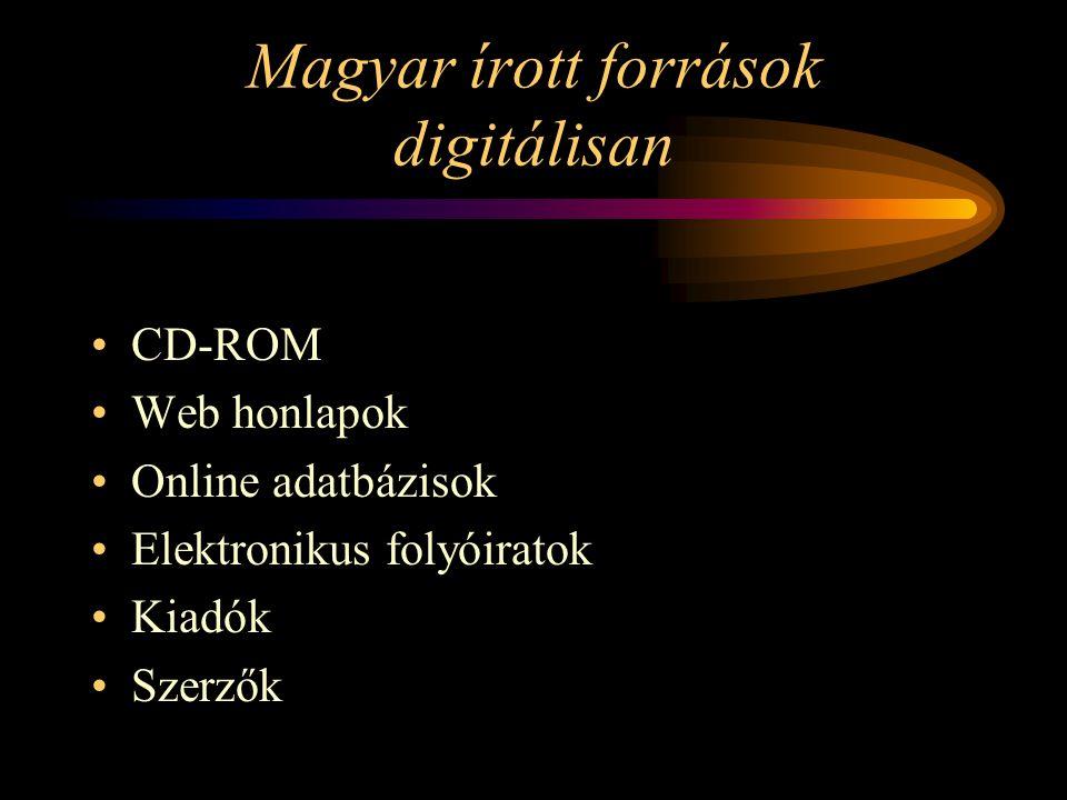Magyar írott források digitálisan CD-ROM Web honlapok Online adatbázisok Elektronikus folyóiratok Kiadók Szerzők