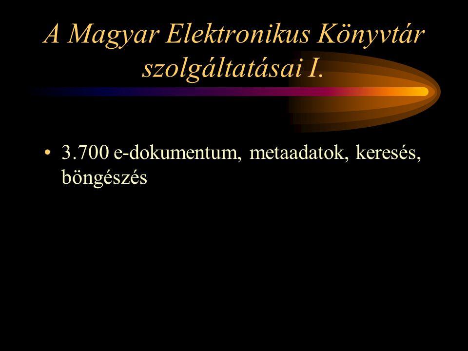 A Magyar Elektronikus Könyvtár szolgáltatásai I. 3.700 e-dokumentum, metaadatok, keresés, böngészés