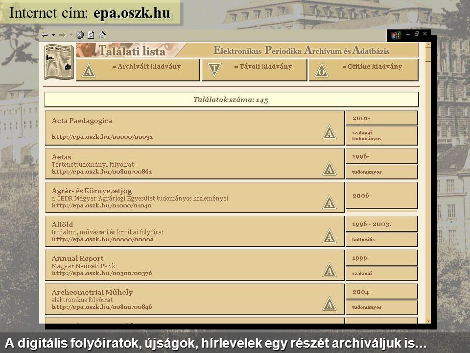 epa.oszk.hu Internet cím: epa.oszk.hu Az EPA gyűjtemény periodikusan megjelenő kiadványokat tartalmaz...