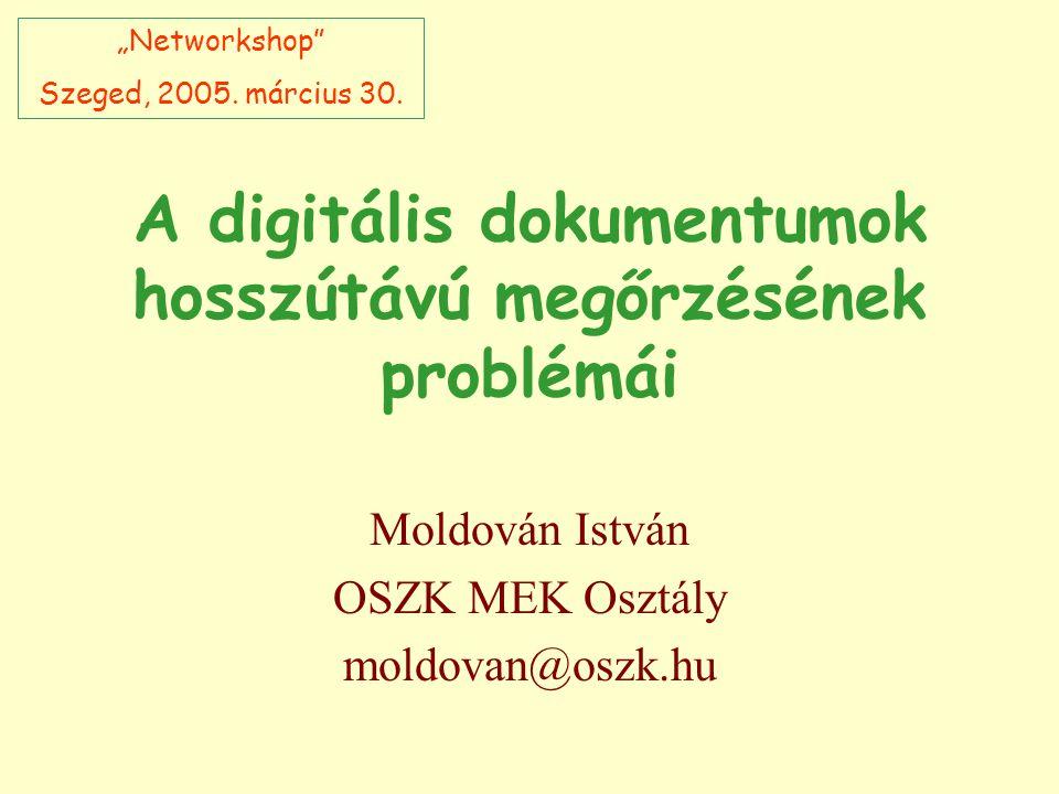 """A digitális dokumentumok hosszútávú megőrzésének problémái Moldován István OSZK MEK Osztály moldovan@oszk.hu """"Networkshop Szeged, 2005."""