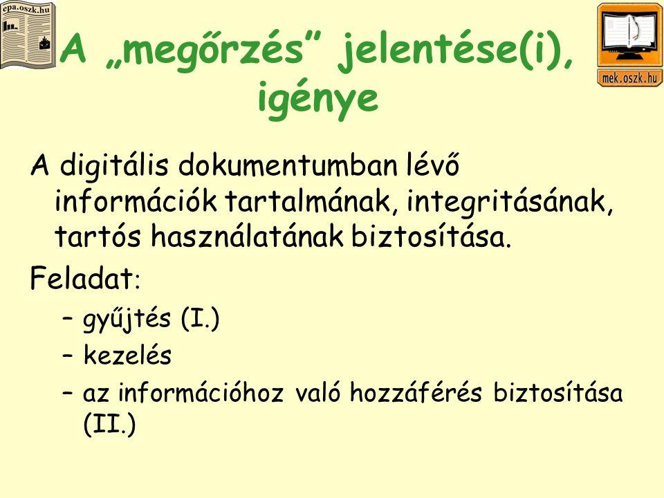 """A """"megőrzés jelentése(i), igénye A digitális dokumentumban lévő információk tartalmának, integritásának, tartós használatának biztosítása."""
