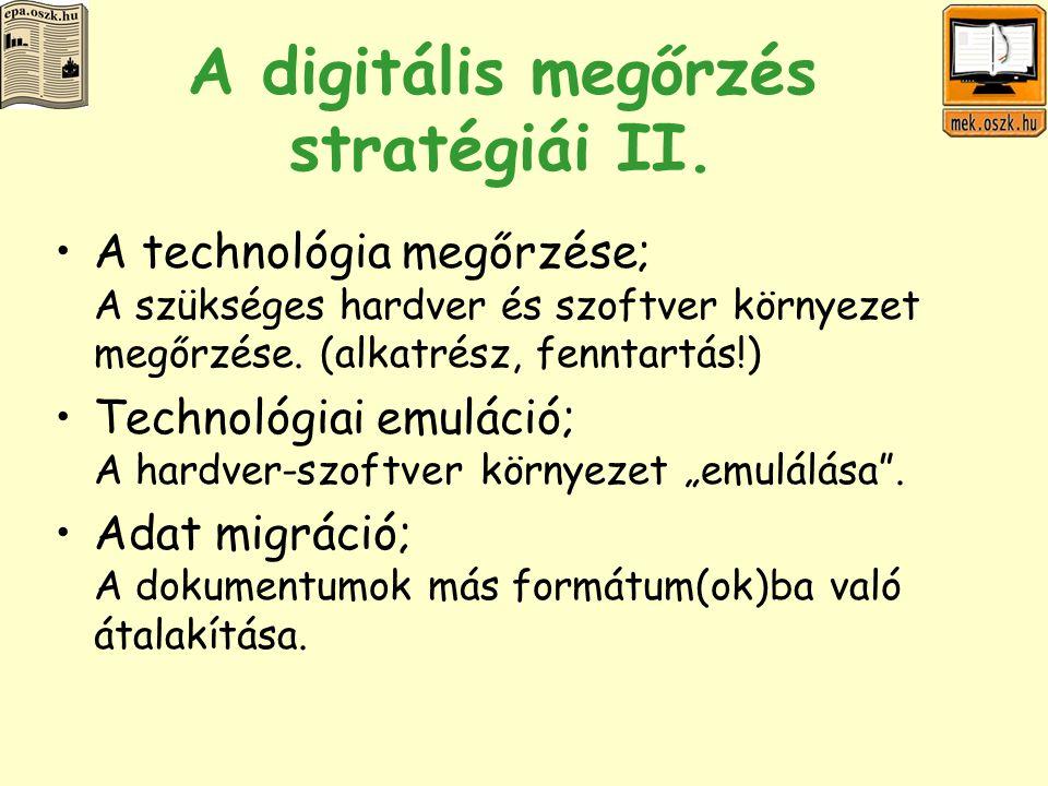 Utak, lehetőségek, projektek 1998: National Digital Information Infrastructure and Preservation Program (LC - USA) 2001: The Digital Preservation Coalition (DPC) - nemzetközi, UK szövetség 2003: UNESCO Charta - Charta a digitális örökség védelméről 2004.