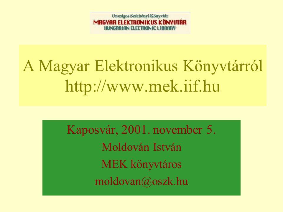 A Magyar Elektronikus Könyvtárról http://www.mek.iif.hu Kaposvár, 2001.