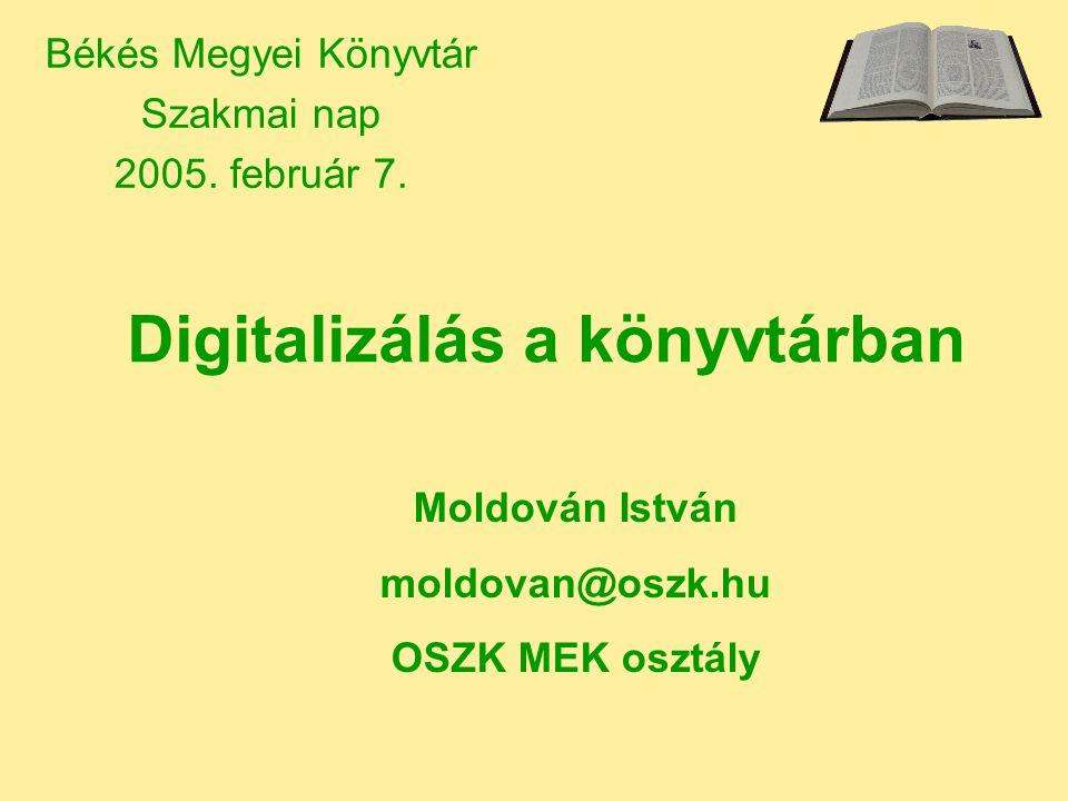 Digitalizálás a könyvtárban Békés Megyei Könyvtár Szakmai nap 2005.