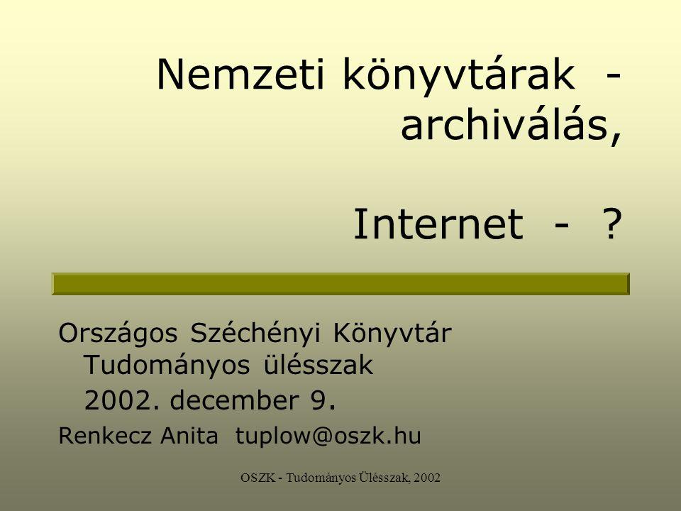 OSZK - Tudományos Ülésszak, 2002 Ami rendelkezésre áll Szabványosítás: metaadatok: Dublin Core PURL, URN Z 39.50 protokoll OAI - Open Archives Initiative XML E-Book, PDF, W3C