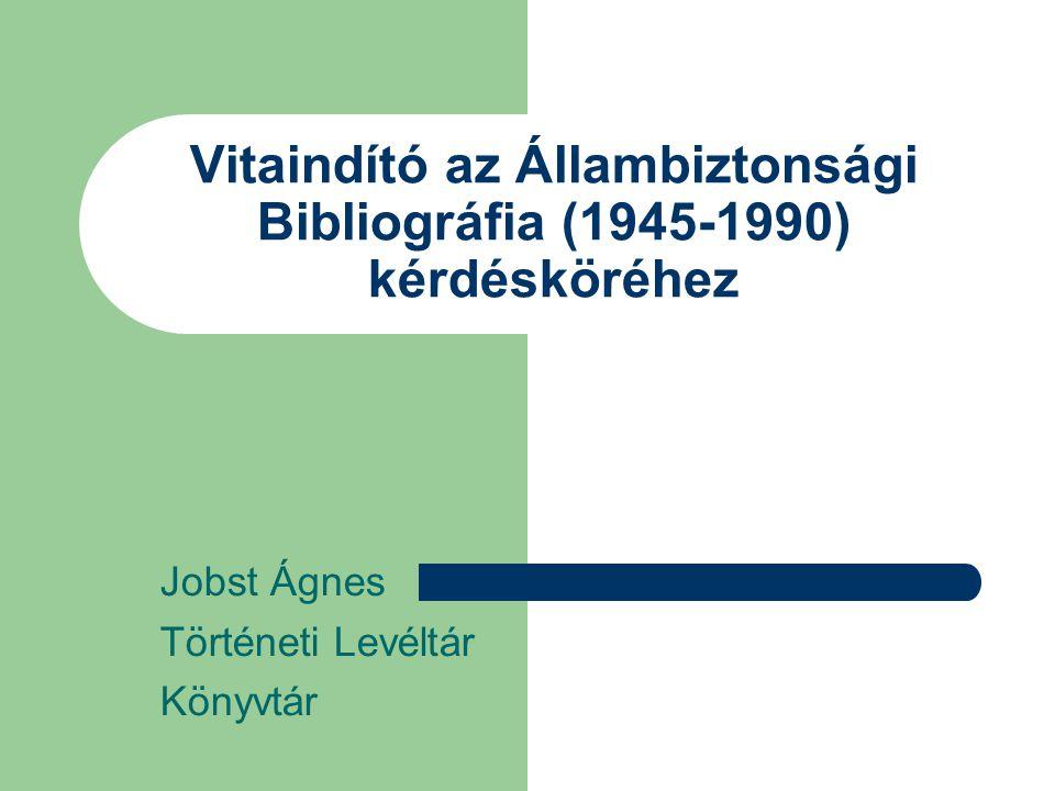 Állambiztonsági Bibliográfia 1945-1990 Háttérintézmény: Állambiztonsági Szolgálatok Történeti Levéltára Könyvtár Feladata: szaktájékoztatás nemzeti számbavétel
