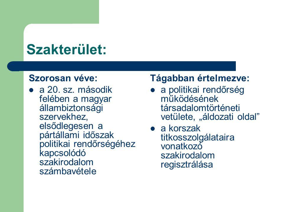 Szakterület: Szorosan véve: a 20. sz. második felében a magyar állambiztonsági szervekhez, elsődlegesen a pártállami időszak politikai rendőrségéhez k