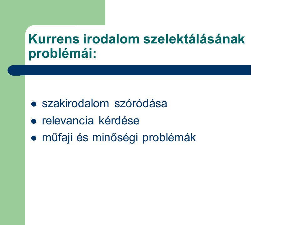Kurrens irodalom szelektálásának problémái: szakirodalom szóródása relevancia kérdése műfaji és minőségi problémák