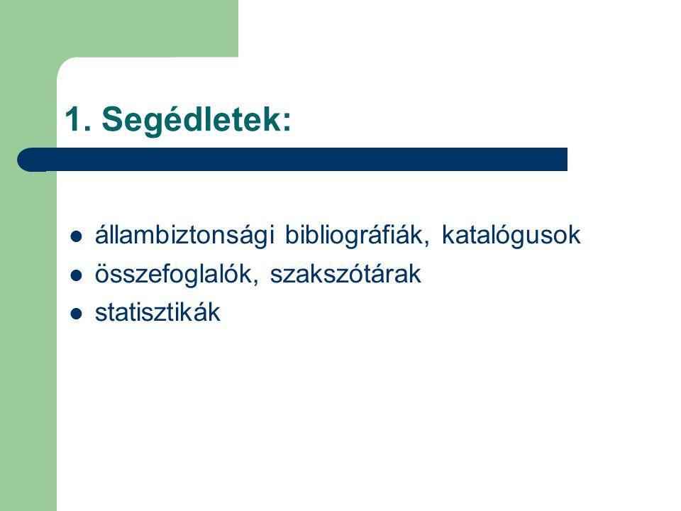1. Segédletek: állambiztonsági bibliográfiák, katalógusok összefoglalók, szakszótárak statisztikák