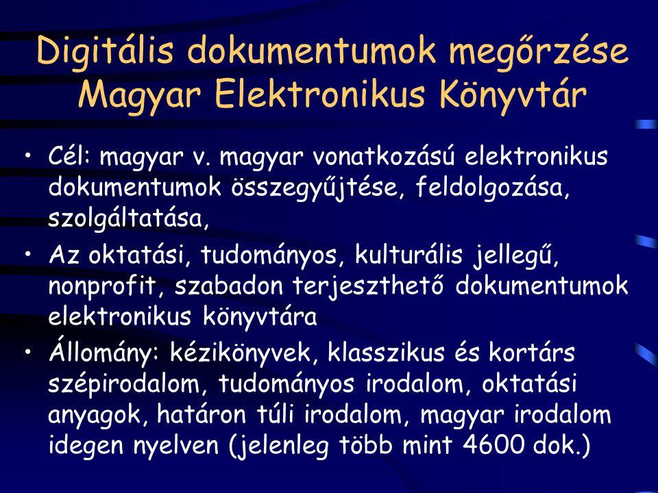 Digitális dokumentumok megőrzése Magyar Elektronikus Könyvtár Cél: magyar v. magyar vonatkozású elektronikus dokumentumok összegyűjtése, feldolgozása,