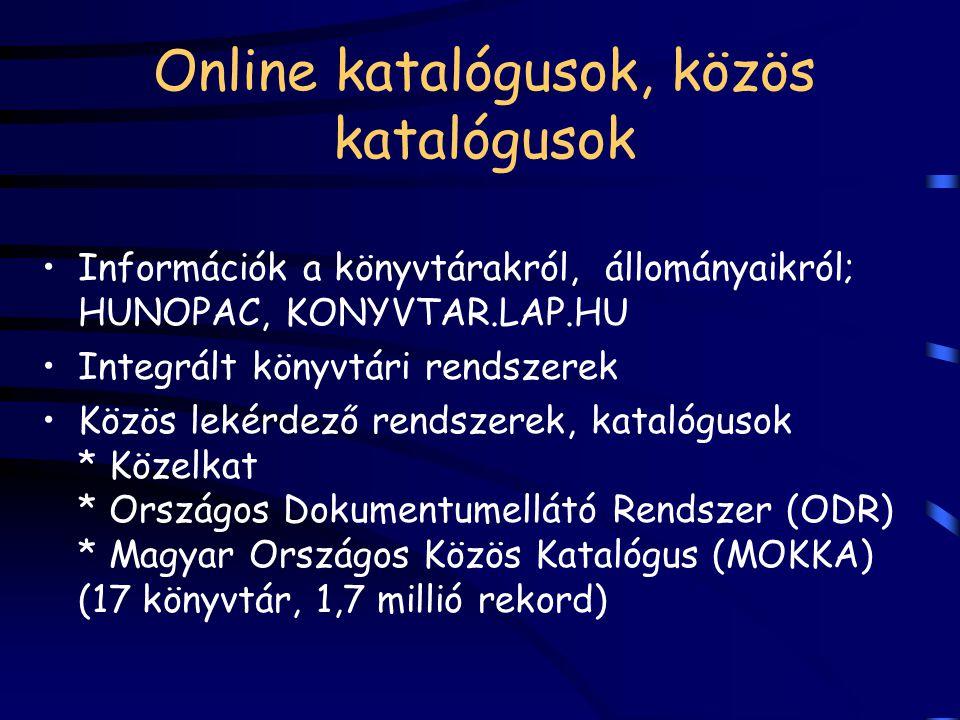 Online katalógusok, közös katalógusok Információk a könyvtárakról, állományaikról; HUNOPAC, KONYVTAR.LAP.HU Integrált könyvtári rendszerek Közös lekér