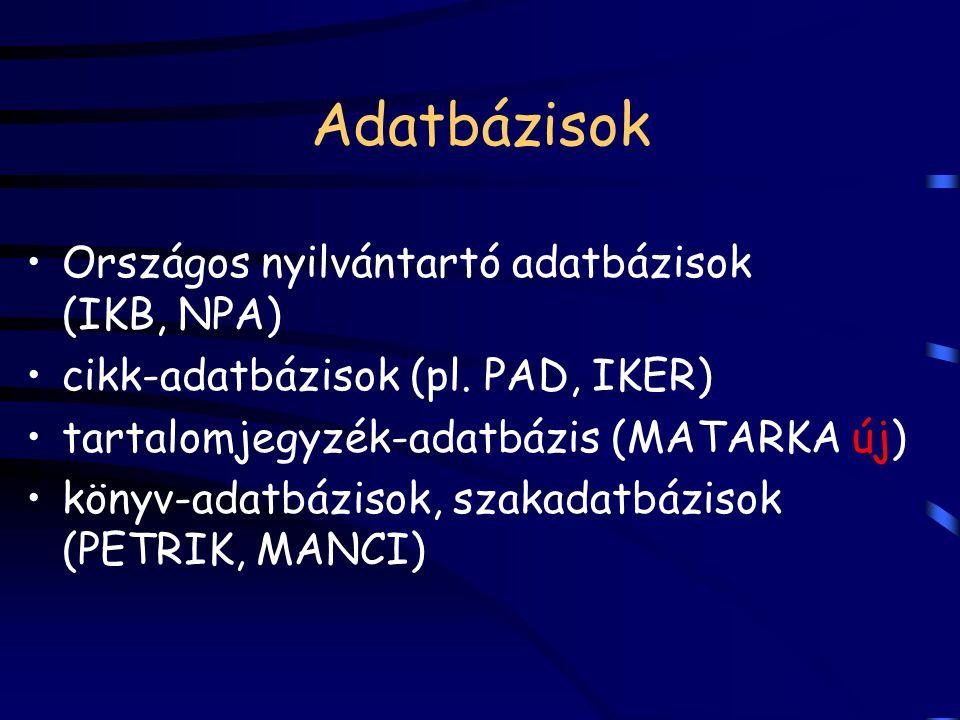 Adatbázisok Országos nyilvántartó adatbázisok (IKB, NPA) cikk-adatbázisok (pl. PAD, IKER) tartalomjegyzék-adatbázis (MATARKA új) könyv-adatbázisok, sz