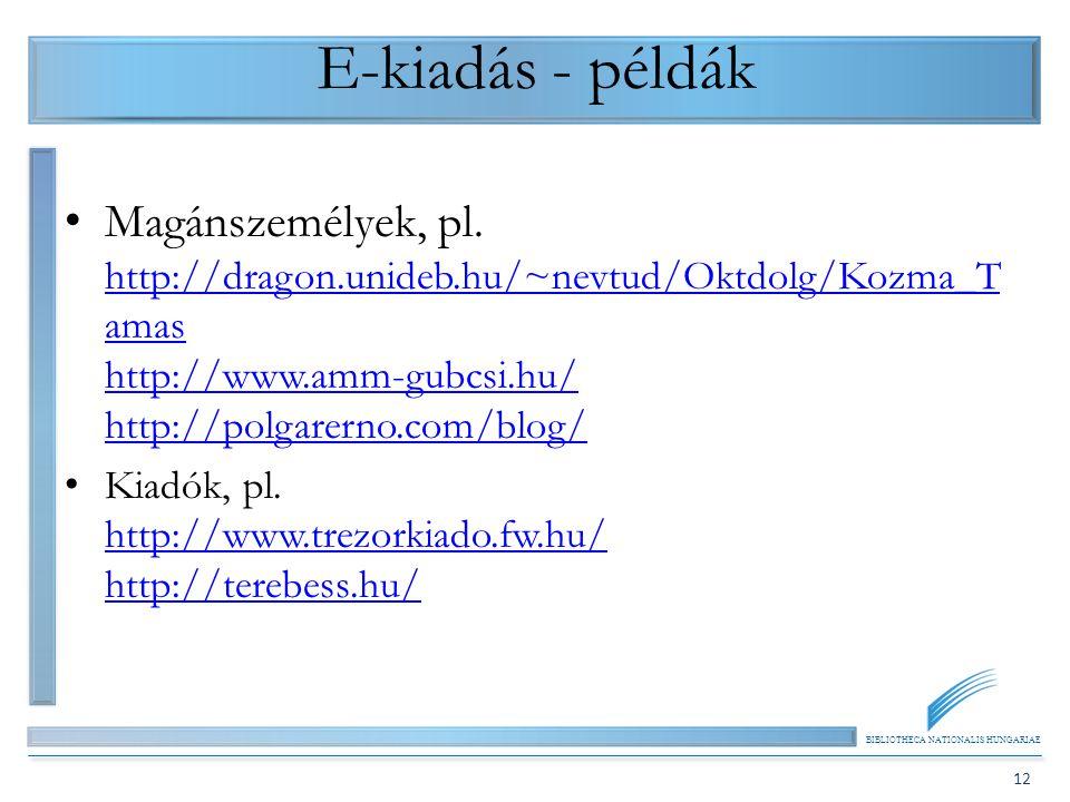 BIBLIOTHECA NATIONALIS HUNGARIAE 12 E-kiadás - példák Magánszemélyek, pl. http://dragon.unideb.hu/~nevtud/Oktdolg/Kozma_T amas http://www.amm-gubcsi.h
