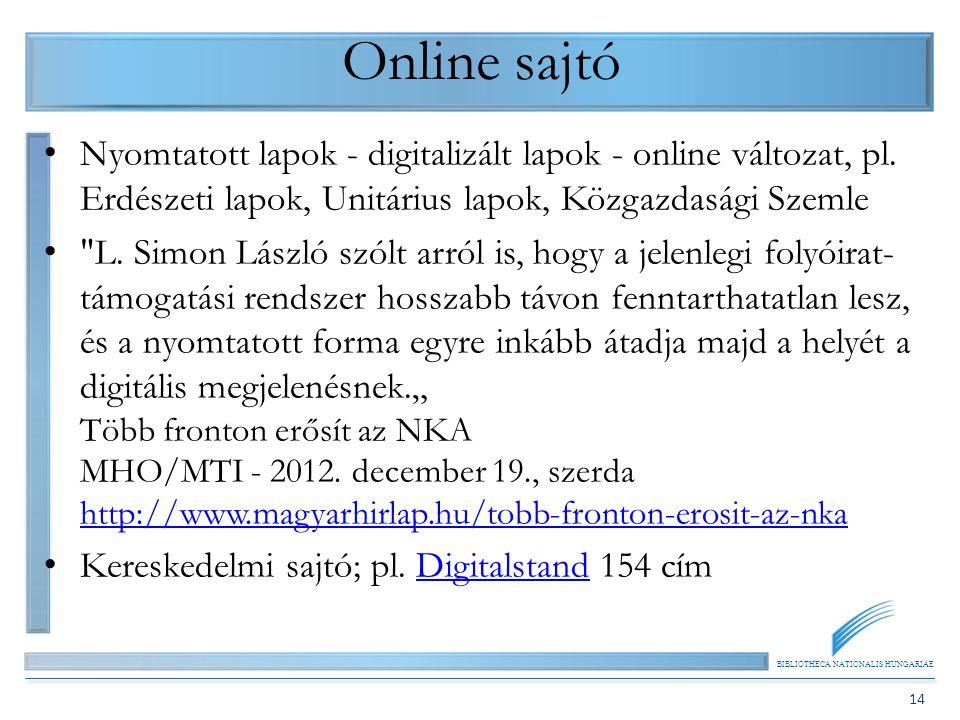 BIBLIOTHECA NATIONALIS HUNGARIAE 14 Online sajtó Nyomtatott lapok - digitalizált lapok - online változat, pl. Erdészeti lapok, Unitárius lapok, Közgaz