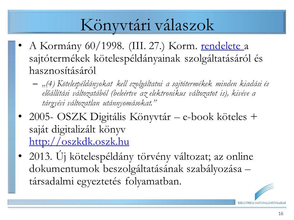 BIBLIOTHECA NATIONALIS HUNGARIAE 16 Könyvtári válaszok A Kormány 60/1998. (III. 27.) Korm. rendelete a sajtótermékek kötelespéldányainak szolgáltatásá