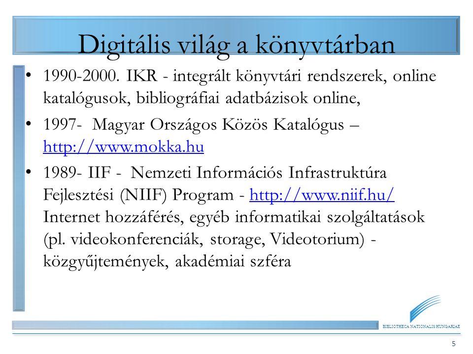 BIBLIOTHECA NATIONALIS HUNGARIAE 5 Digitális világ a könyvtárban 1990-2000. IKR - integrált könyvtári rendszerek, online katalógusok, bibliográfiai ad