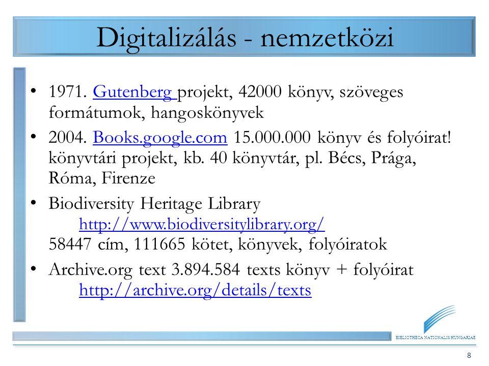 BIBLIOTHECA NATIONALIS HUNGARIAE 8 Digitalizálás - nemzetközi 1971. Gutenberg projekt, 42000 könyv, szöveges formátumok, hangoskönyvekGutenberg 2004.