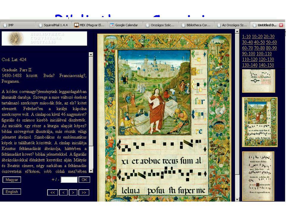 Bibliotheca Corviniana Digitalis Cél: digitális eszközökkel visszaállítani Mátyás király egykori könyvtárát Az OSZK 35 corvinájának digitalizált változata Történet, tanulmányok - szakértői rendszer Projektek a többi corvina digitalizálásra - UNESCO pályázat