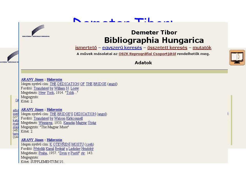 Demeter Tibor: Bibliographia Hungarica Tartalom: –1800 után kiadott szépirodalmi alkotások, regények, elbeszélések, versek stb.