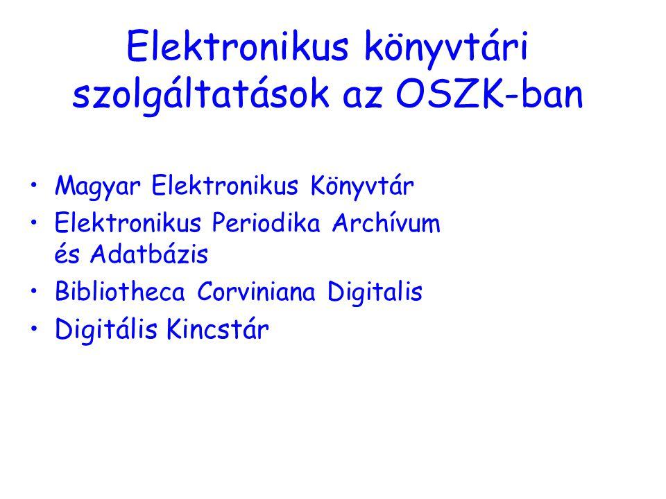 Elektronikus könyvtári szolgáltatások az OSZK-ban Magyar Elektronikus Könyvtár Elektronikus Periodika Archívum és Adatbázis Bibliotheca Corviniana Digitalis Digitális Kincstár
