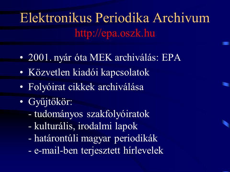 Elektronikus Periodika Archivum http://epa.oszk.hu 2001. nyár óta MEK archiválás: EPA Közvetlen kiadói kapcsolatok Folyóirat cikkek archiválása Gyűjtő