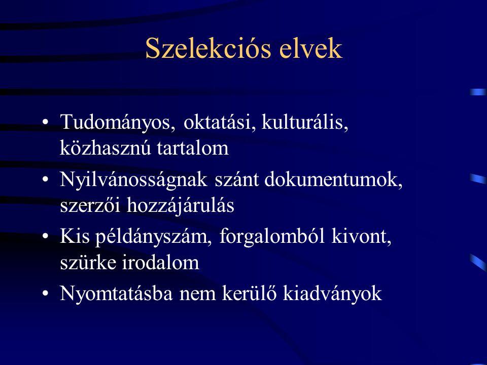 Szelekciós elvek Tudományos, oktatási, kulturális, közhasznú tartalom Nyilvánosságnak szánt dokumentumok, szerzői hozzájárulás Kis példányszám, forgal