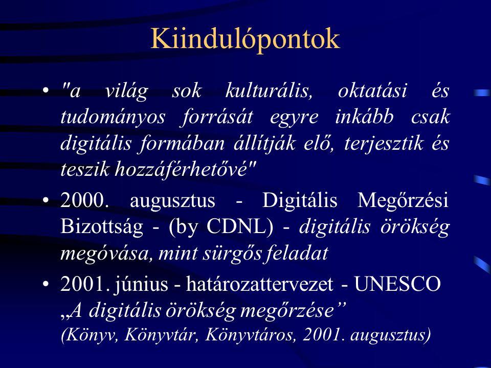 Kiindulópontok a világ sok kulturális, oktatási és tudományos forrását egyre inkább csak digitális formában állítják elő, terjesztik és teszik hozzáférhetővé 2000.