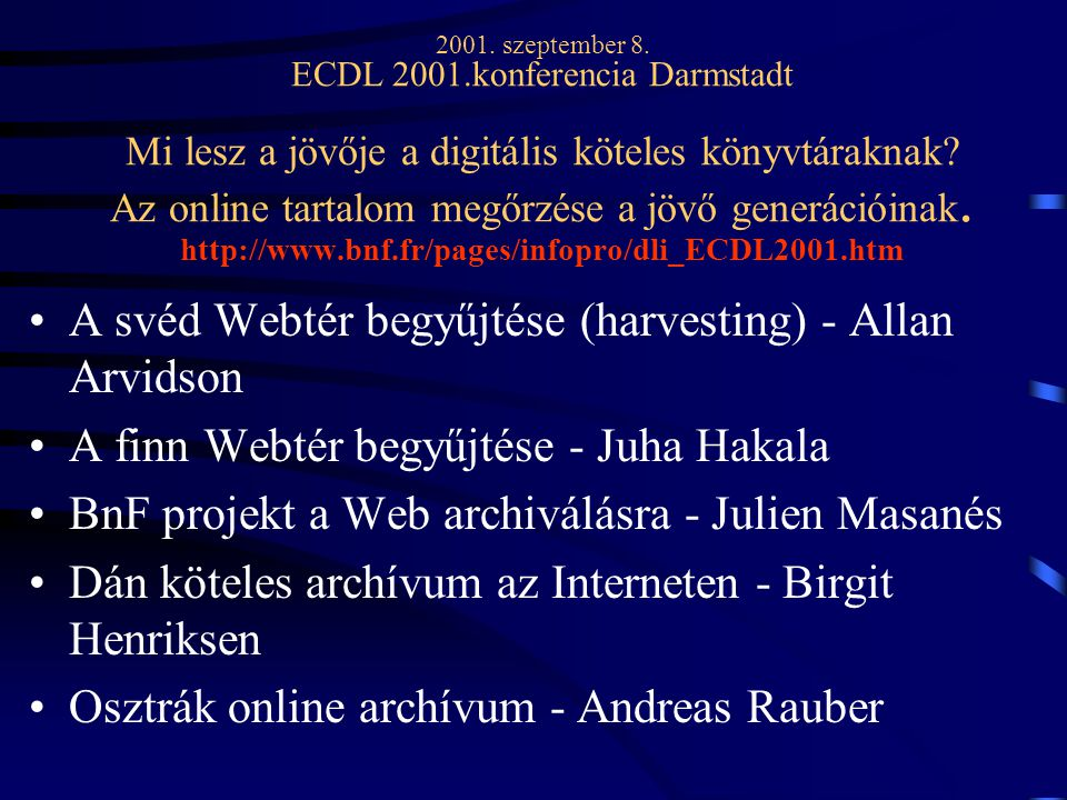 2001. szeptember 8. ECDL 2001.konferencia Darmstadt Mi lesz a jövője a digitális köteles könyvtáraknak? Az online tartalom megőrzése a jövő generációi