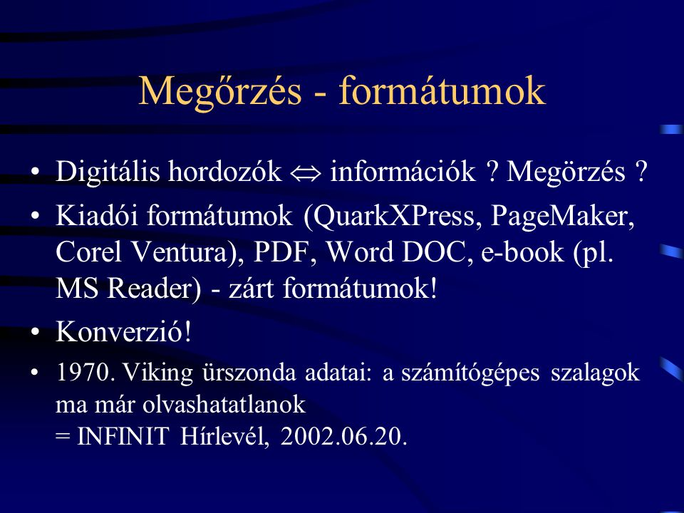 Megőrzés - formátumok Digitális hordozók  információk ? Megörzés ? Kiadói formátumok (QuarkXPress, PageMaker, Corel Ventura), PDF, Word DOC, e-book (