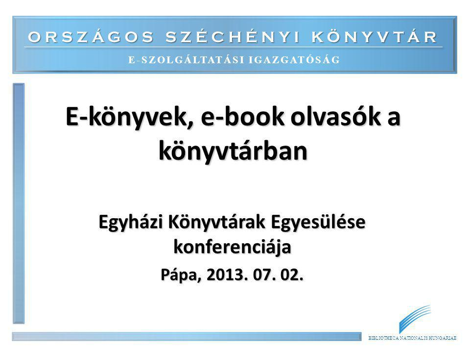 ORSZÁGOS SZÉCHÉNYI KÖNYVTÁR E-SZOLGÁLTATÁSI IGAZGATÓSÁG BIBLIOTHECA NATIONALIS HUNGARIAE E-könyvek, e-book olvasók a könyvtárban Egyházi Könyvtárak Eg