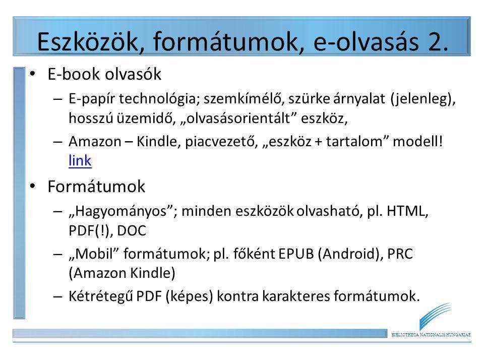BIBLIOTHECA NATIONALIS HUNGARIAE Eszközök, formátumok, e-olvasás 2. E-book olvasók – E-papír technológia; szemkímélő, szürke árnyalat (jelenleg), hoss