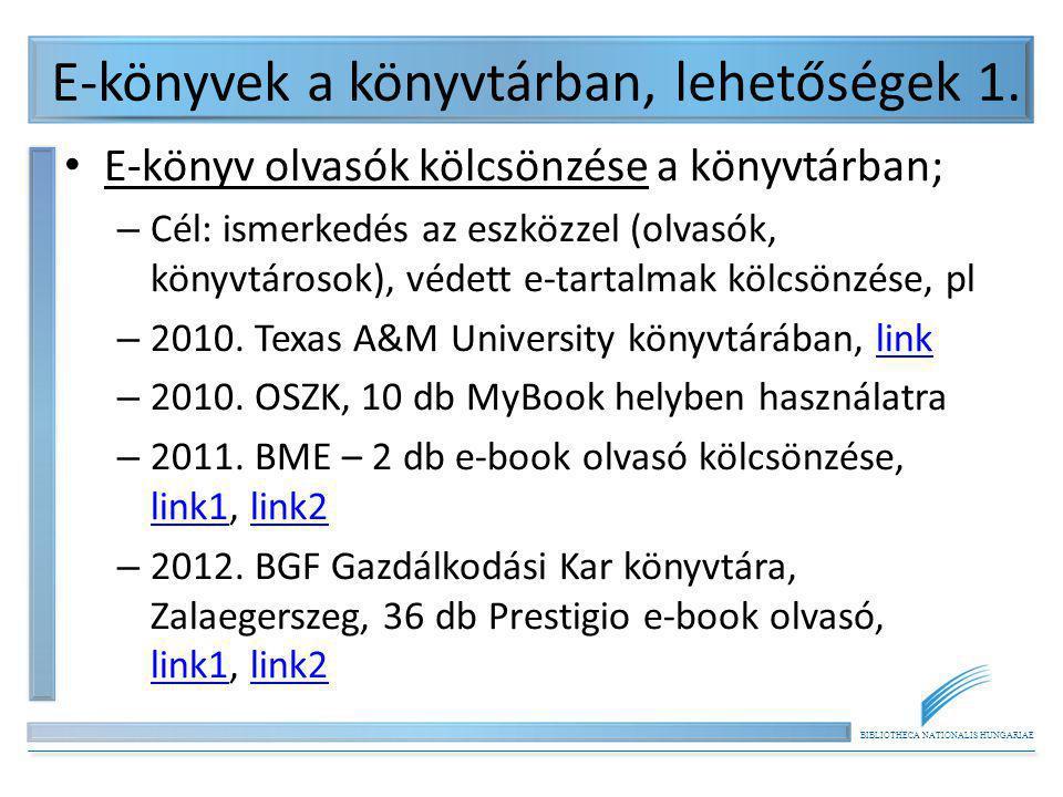BIBLIOTHECA NATIONALIS HUNGARIAE E-könyvek a könyvtárban, lehetőségek 1. E-könyv olvasók kölcsönzése a könyvtárban; – Cél: ismerkedés az eszközzel (ol