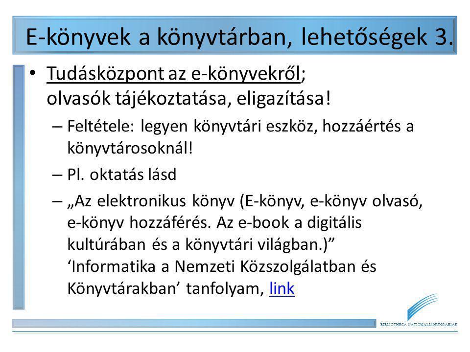 BIBLIOTHECA NATIONALIS HUNGARIAE E-könyvek a könyvtárban, lehetőségek 3. Tudásközpont az e-könyvekről; olvasók tájékoztatása, eligazítása! – Feltétele