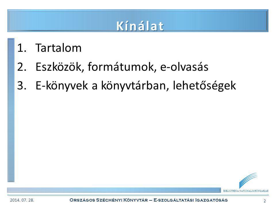 BIBLIOTHECA NATIONALIS HUNGARIAE Kínálat 1.Tartalom 2.Eszközök, formátumok, e-olvasás 3.E-könyvek a könyvtárban, lehetőségek 2014. 07. 28. Országos Sz