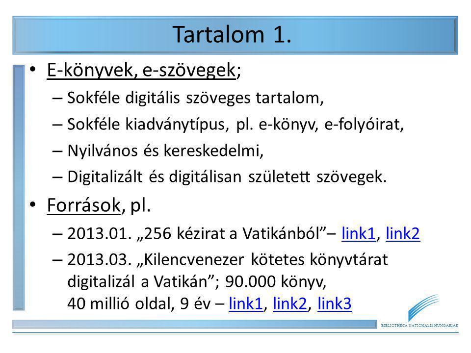 BIBLIOTHECA NATIONALIS HUNGARIAE Tartalom 1. E-könyvek, e-szövegek; – Sokféle digitális szöveges tartalom, – Sokféle kiadványtípus, pl. e-könyv, e-fol