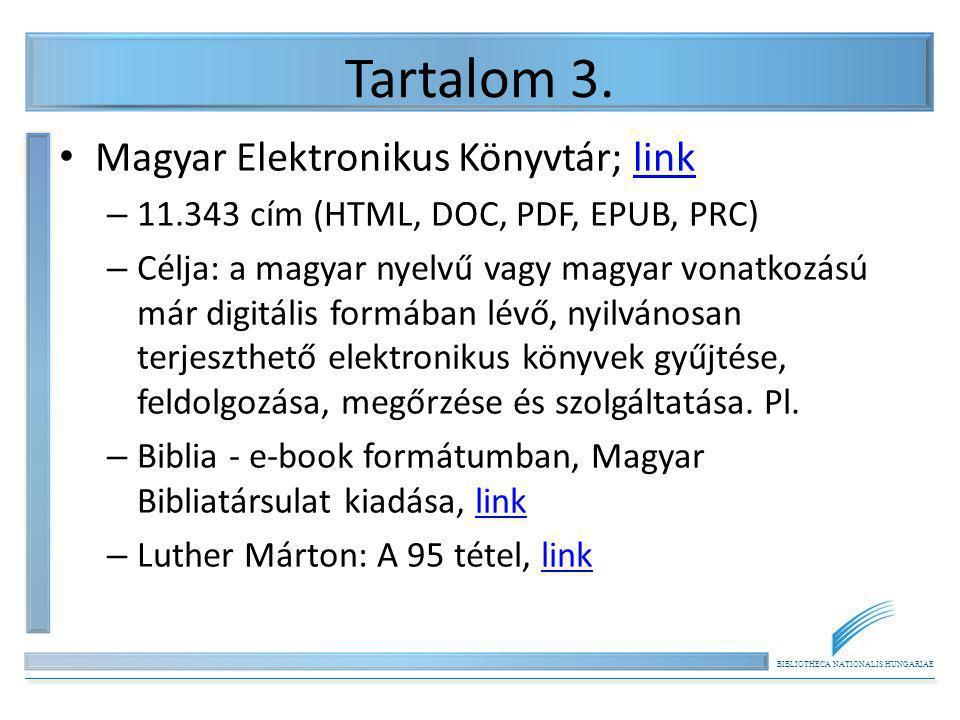 BIBLIOTHECA NATIONALIS HUNGARIAE Tartalom 3. Magyar Elektronikus Könyvtár; linklink – 11.343 cím (HTML, DOC, PDF, EPUB, PRC) – Célja: a magyar nyelvű