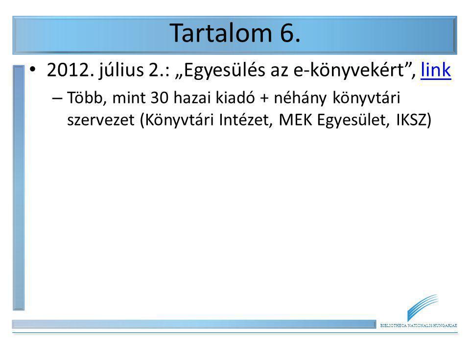 """BIBLIOTHECA NATIONALIS HUNGARIAE Tartalom 6. 2012. július 2.: """"Egyesülés az e-könyvekért"""", linklink – Több, mint 30 hazai kiadó + néhány könyvtári sze"""