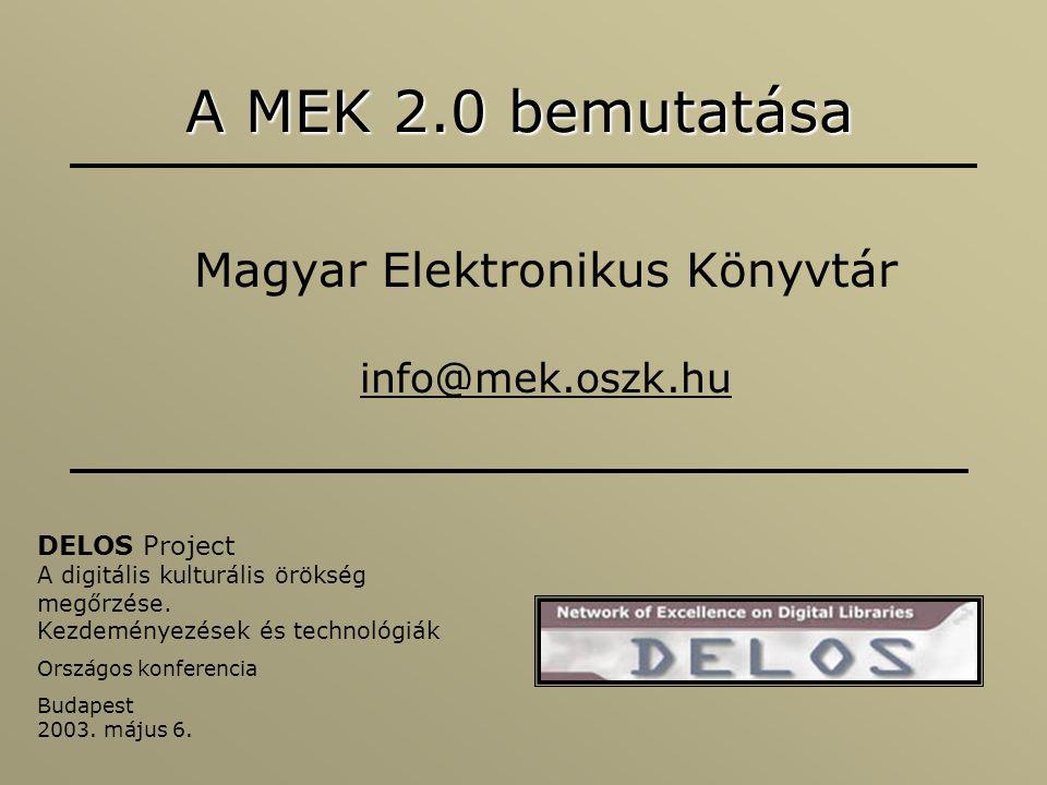 A MEK 2.0 bemutatása Magyar Elektronikus Könyvtár info@mek.oszk.hu DELOS Project A digitális kulturális örökség megőrzése. Kezdeményezések és technoló