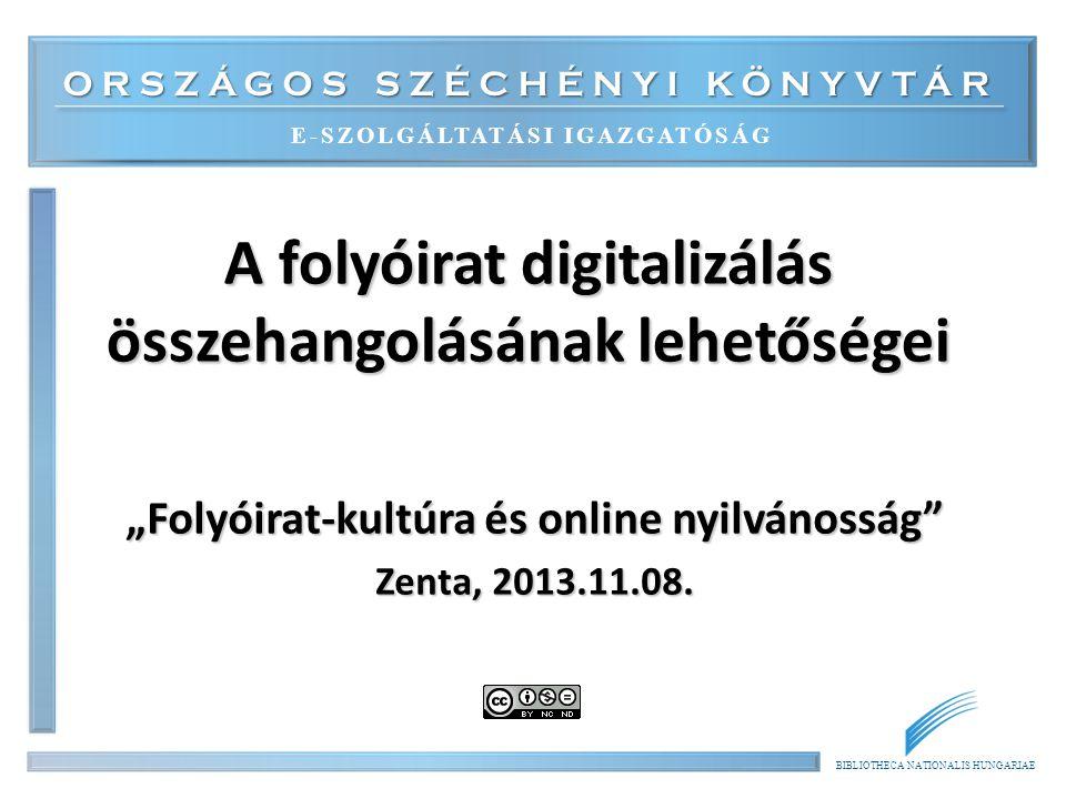 """ORSZÁGOS SZÉCHÉNYI KÖNYVTÁR E-SZOLGÁLTATÁSI IGAZGATÓSÁG BIBLIOTHECA NATIONALIS HUNGARIAE A folyóirat digitalizálás összehangolásának lehetőségei """"Foly"""