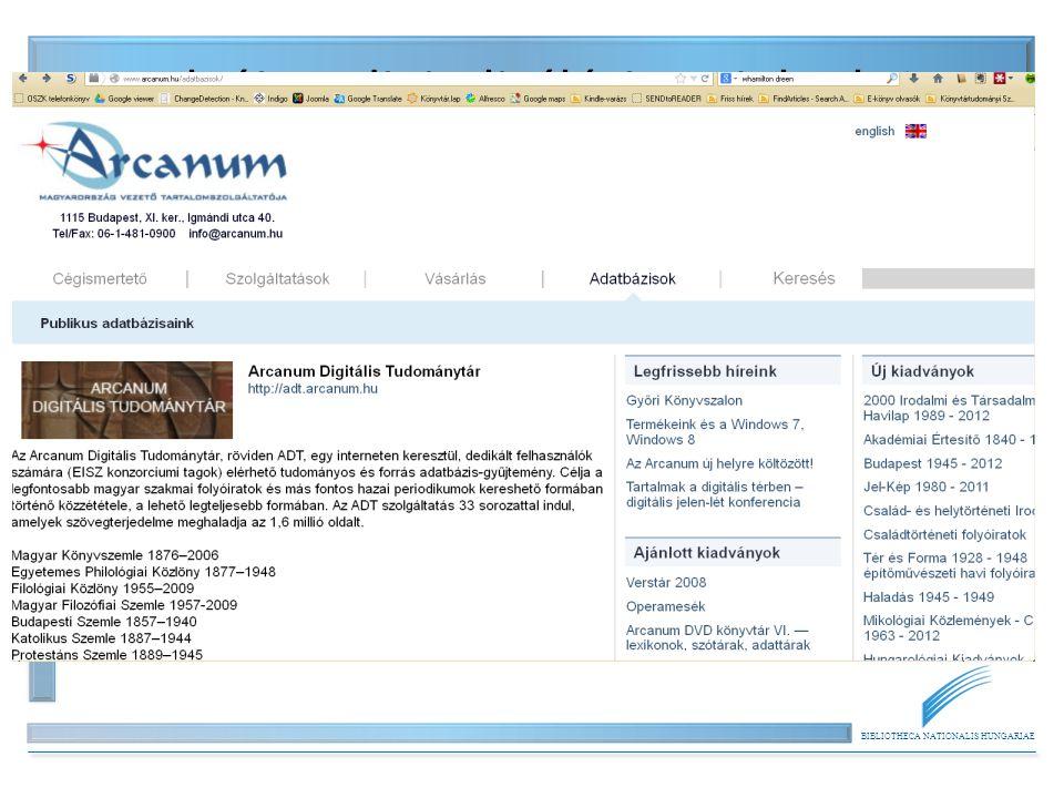 BIBLIOTHECA NATIONALIS HUNGARIAE Folyóirat digitalizálási projektek 3. Piaci vállalkozás, pl. – Arcanum Adatbázis Kft Arcanum – Folyóirat digitalizálá