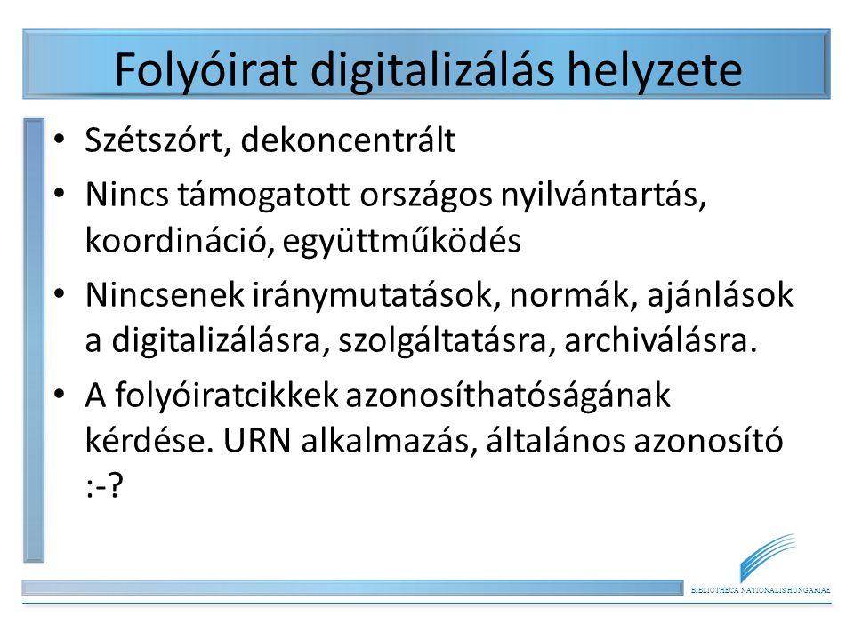 BIBLIOTHECA NATIONALIS HUNGARIAE Folyóirat digitalizálás helyzete Szétszórt, dekoncentrált Nincs támogatott országos nyilvántartás, koordináció, együt