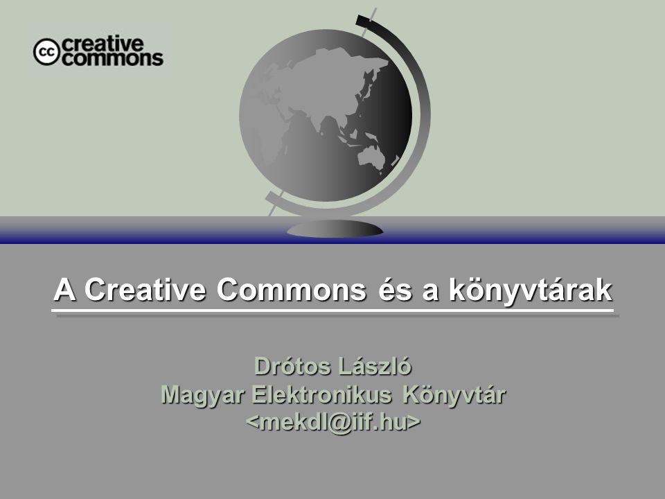 A Creative Commons és a könyvtárak Drótos László Magyar Elektronikus Könyvtár Drótos László Magyar Elektronikus Könyvtár
