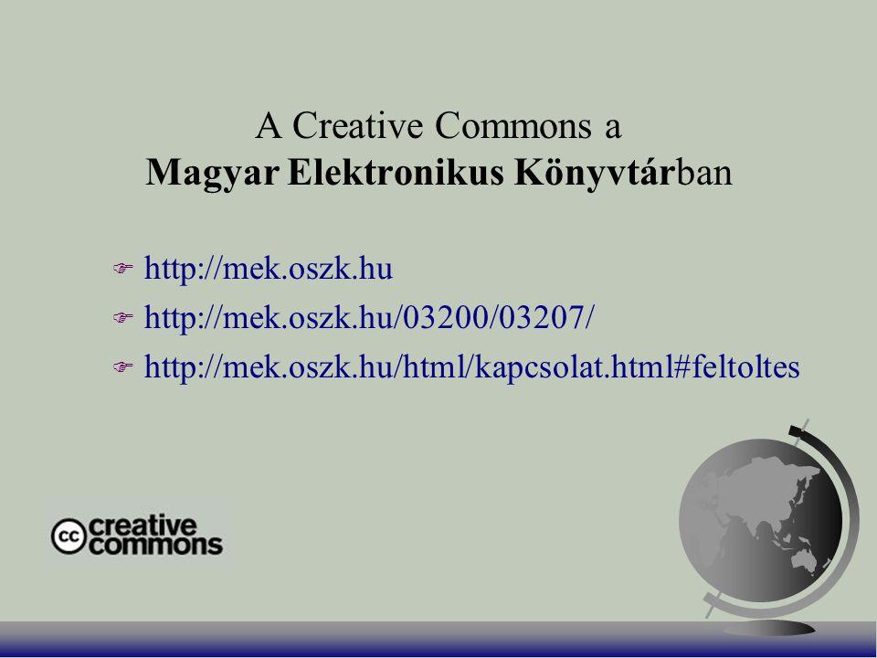 A Creative Commons a Magyar Elektronikus Könyvtárban F http://mek.oszk.hu F http://mek.oszk.hu/03200/03207/ F http://mek.oszk.hu/html/kapcsolat.html#feltoltes