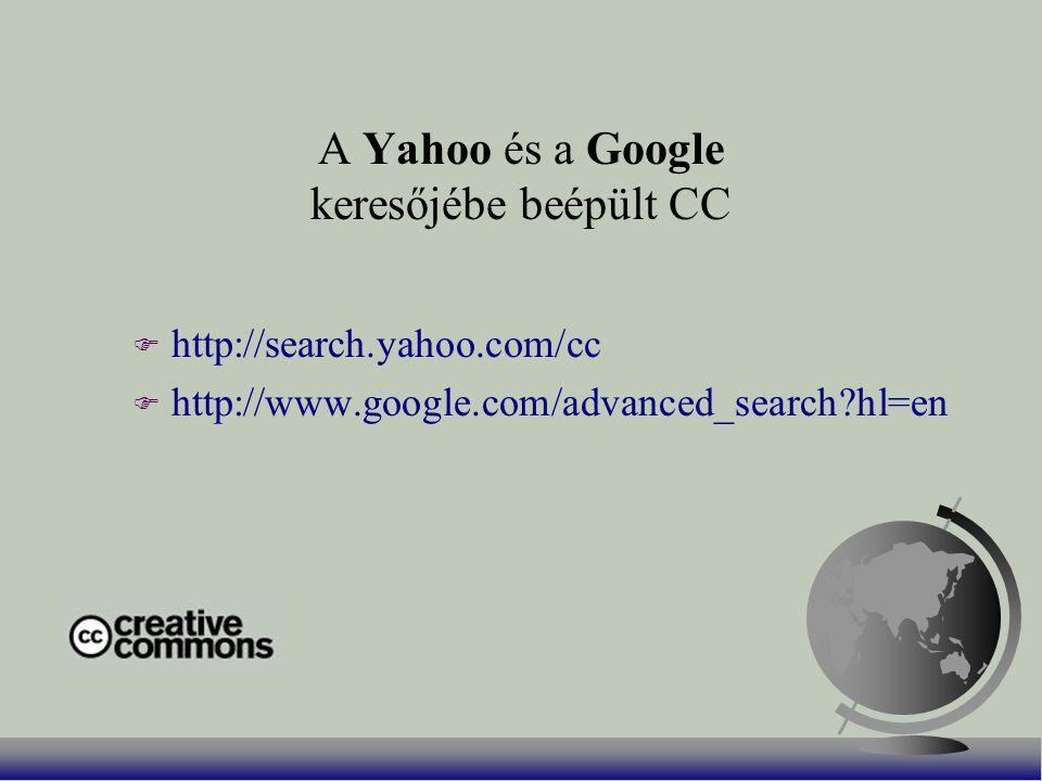 A Yahoo és a Google keresőjébe beépült CC F http://search.yahoo.com/cc F http://www.google.com/advanced_search hl=en