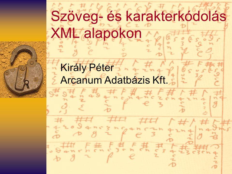 Szöveg- és karakterkódolás XML alapokon Király Péter Arcanum Adatbázis Kft.