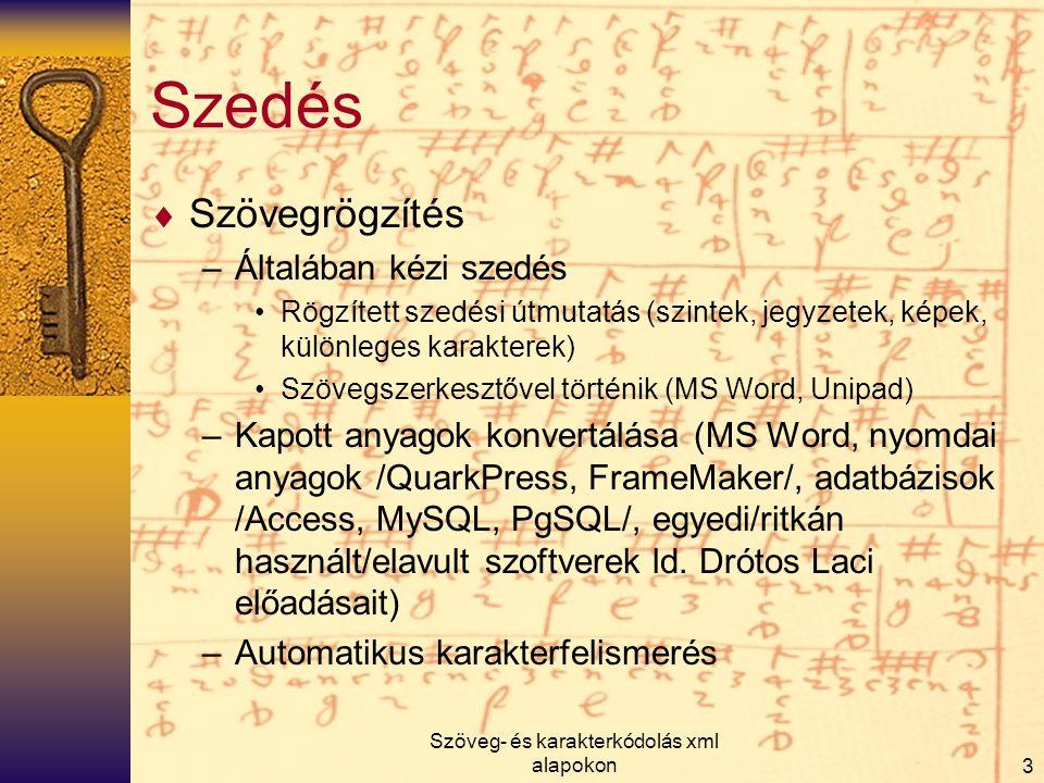 Szöveg- és karakterkódolás xml alapokon3 Szedés  Szövegrögzítés –Általában kézi szedés Rögzített szedési útmutatás (szintek, jegyzetek, képek, különl